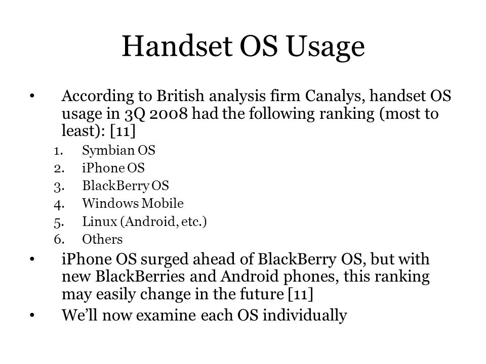 Handset OS Usage According to British analysis firm Canalys, handset OS usage in 3Q 2008 had the following ranking (most to least): [11]